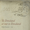 Mike Fentross-To Dowland or not to Dowland